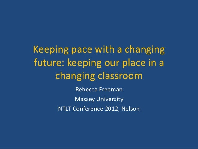 Keeping pace with a changingfuture: keeping our place in a     changing classroom           Rebecca Freeman           Mass...