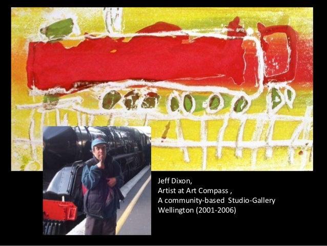 Jeff Dixon,Artist at Art Compass ,A community-based Studio-GalleryWellington (2001-2006)