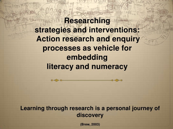 Researching     strategies and interventions:     Action research and enquiry       processes as vehicle for              ...