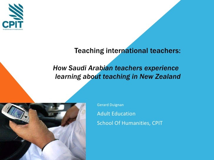 Teaching international teachers: How Saudi Arabian teachers experience  learning about teaching in New Zealand Gerard Duig...