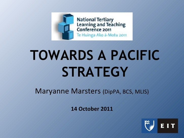 Maryanne Marsters  (DipPA, BCS, MLIS) 14 October 2011 TOWARDS A PACIFIC STRATEGY