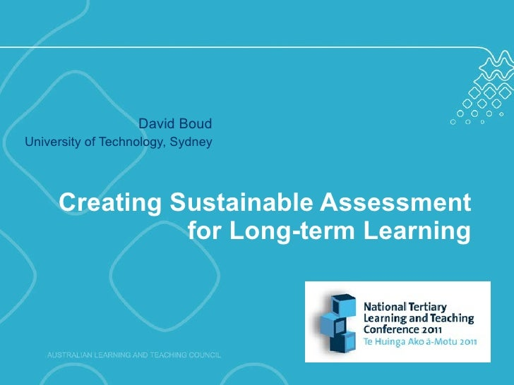 Creating Sustainable Assessment for Long-term Learning David Boud University of Technology, Sydney
