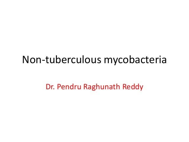 Non-tuberculous mycobacteria Dr. Pendru Raghunath Reddy