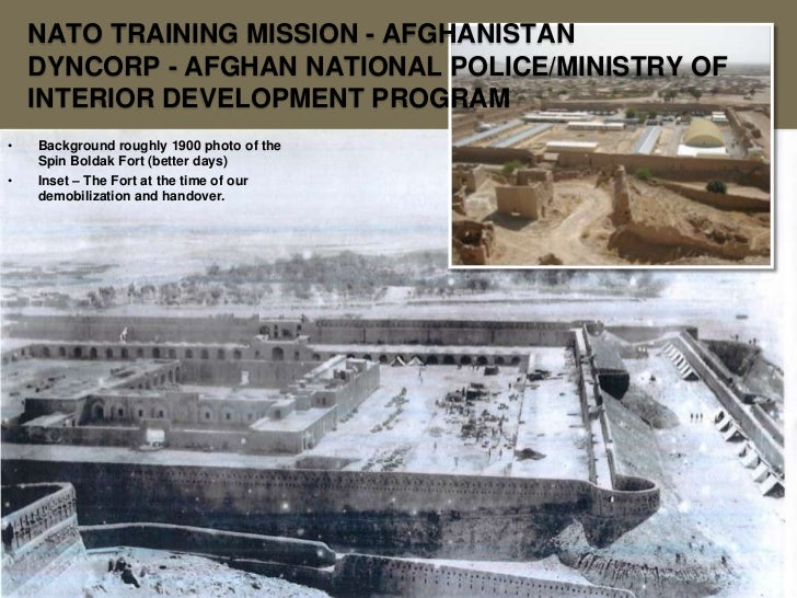 NATO TRAINING MISSION - AFGHANISTAN    DYNCORP - AFGHAN NATIONAL POLICE/MINISTRY OF    INTERIOR DEVELOPMENT PROGRAM•   Bac...