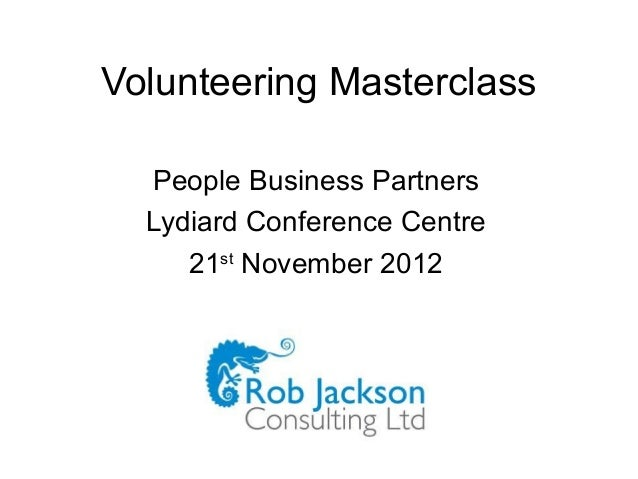 Volunteering Masterclass  People Business Partners  Lydiard Conference Centre     21st November 2012