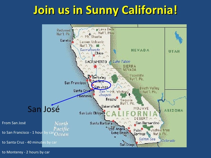 Join us in Sunny California! San José  From San José to San Francisco - 1 hour by car to Santa Cruz - 40 minutes by car to...