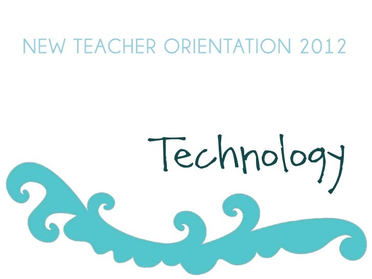 NEW TEACHER ORIENTATION 2012          Technology
