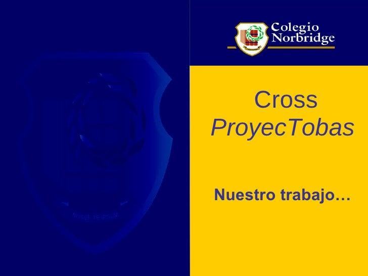 Cross   ProyecTobas Nuestro trabajo…