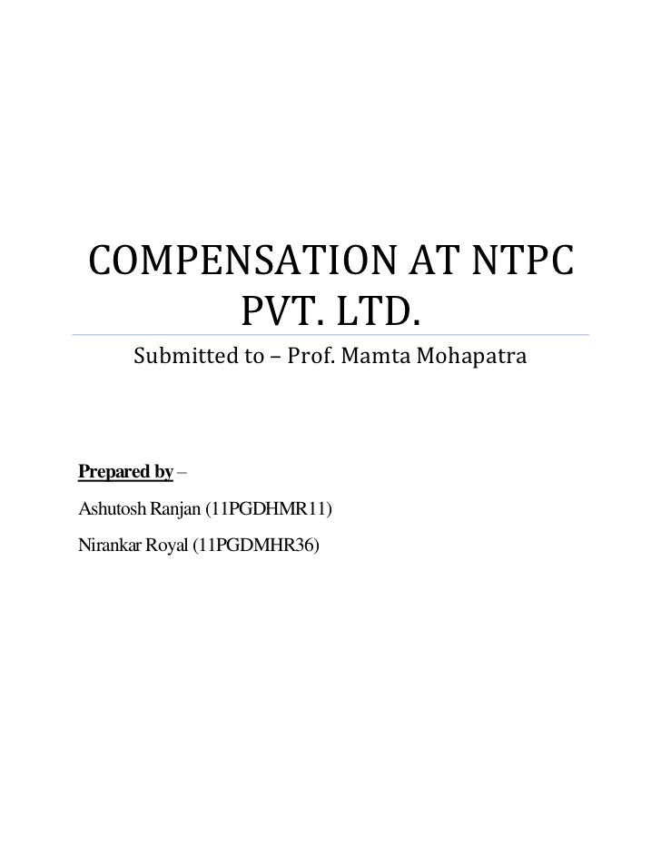 COMPENSATION AT NTPC       PVT. LTD.      Submitted to – Prof. Mamta MohapatraPrepared by –Ashutosh Ranjan (11PGDHMR11)Nir...