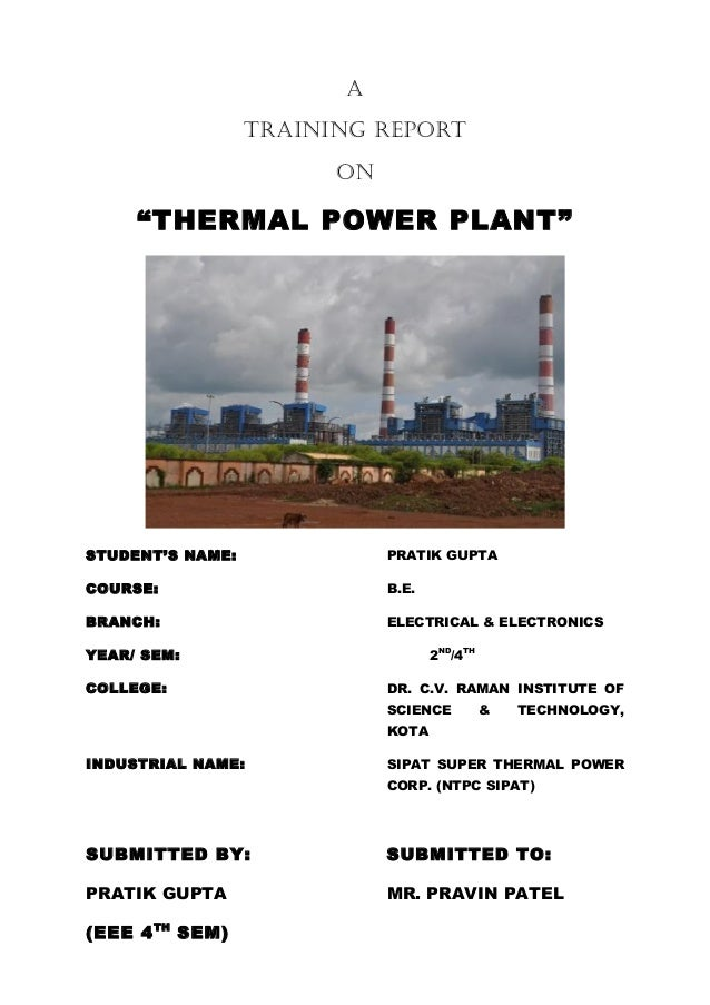 "A TRAINING REPORT ON  ""THERMAL POWER PLANT""  STUDENT'S NAME:  PRATIK GUPTA  COURSE:  B.E.  BRANCH:  ELECTRICAL & ELECTRONI..."