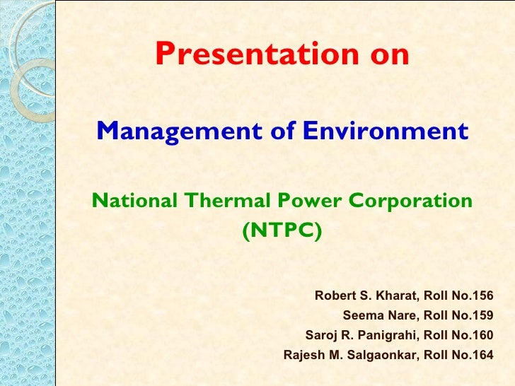 Presentation onManagement of EnvironmentNational Thermal Power Corporation             (NTPC)                     Robert S...