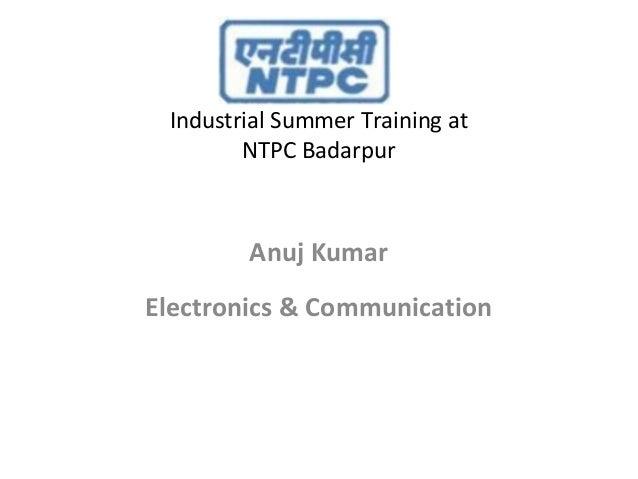 Industrial Summer Training at NTPC Badarpur  Anuj Kumar Electronics & Communication