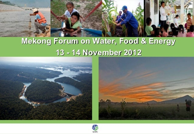 Mekong Forum on Water, Food & Energy       13 - 14 November 2012