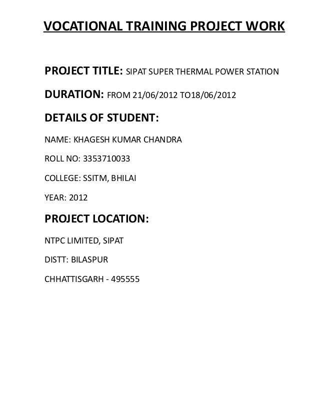 VOCATIONAL TRAINING PROJECT WORK PROJECT TITLE: SIPAT SUPER THERMAL POWER STATION DURATION: FROM 21/06/2012 TO18/06/2012 D...