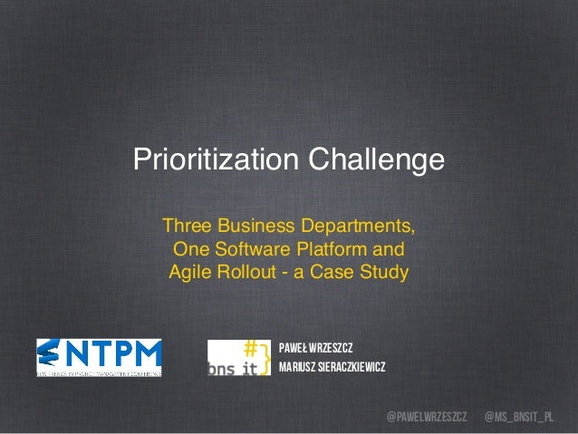 @ms_bnsit_pl@pawelwrzeszcz Prioritization Challenge Three Business Departments, One Software Platform and Agile Rollout - ...