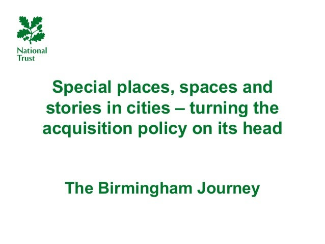 Special places, spaces andstories in cities – turning theacquisition policy on its head  The Birmingham Journey