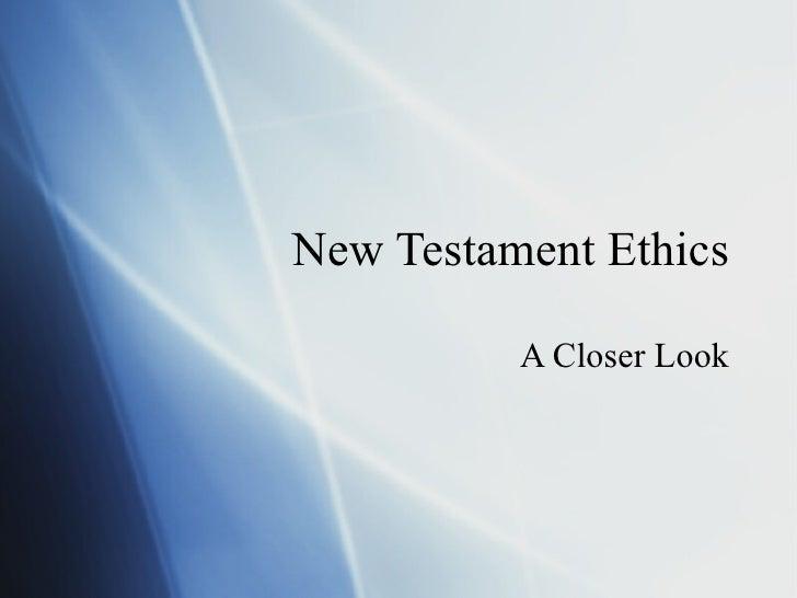 New Testament Ethics A Closer Look