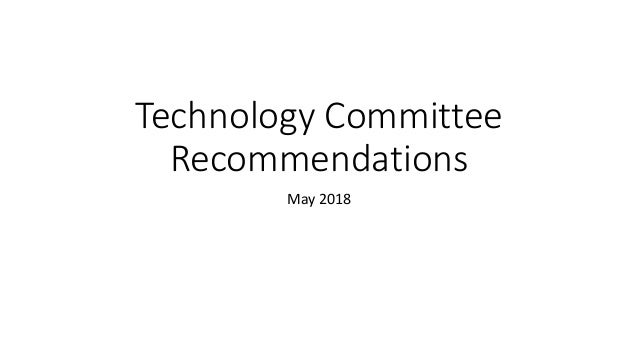 Technology Committee Recommendations May 2018