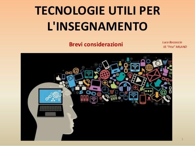 """TECNOLOGIE UTILI PER L'INSEGNAMENTO Luca Boccaccio IIS """"Frisi"""" MILANO 1 Brevi considerazioni"""