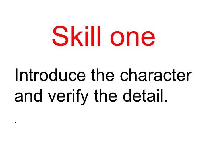 Skill one Introduce the character and verify the detail. .