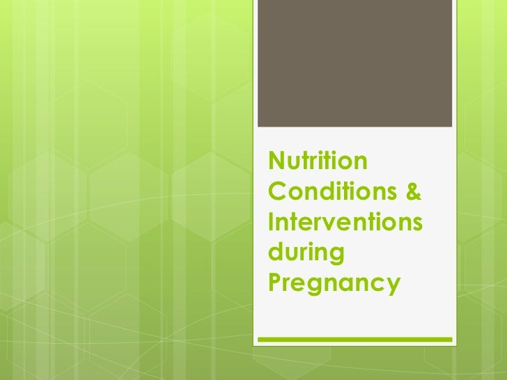 NutritionConditions &InterventionsduringPregnancy