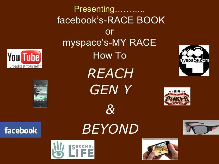 Presenting………..   facebook's-RACE BOOK or myspace's-MY RACE   How To   REACH GEN Y & BEYOND