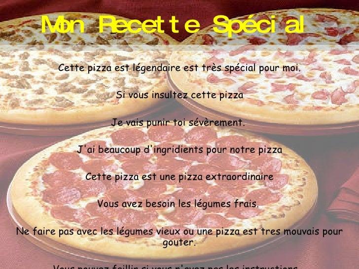 Mon Recette Spécial   Cette pizza est légendaire est trèsspécialpour moi. Si vous insultez cettepizza Je vais punir toi...