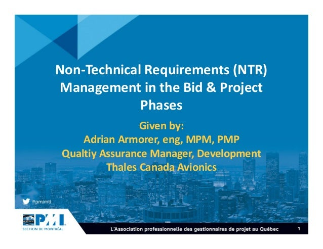 1 Non-Technical Requirements (NTR) Management in the Bid & Project Phases Given by: Adrian Armorer, eng, MPM, PMP Qualtiy ...