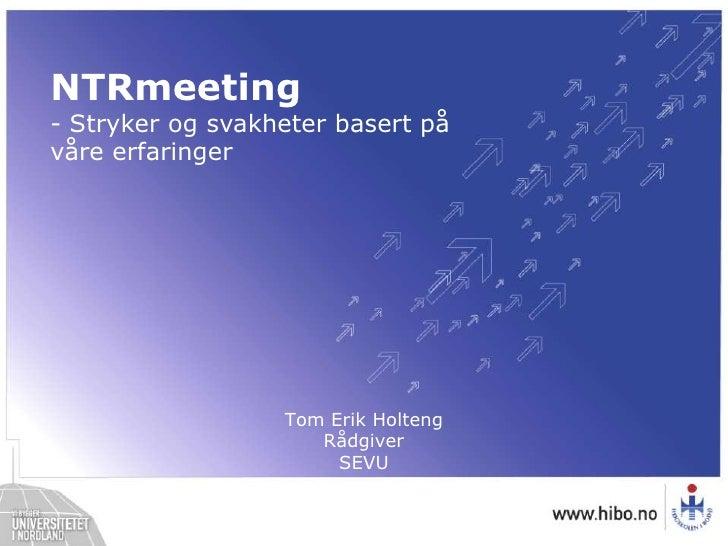 NTRmeeting<br />- Stryker og svakheter basert på våre erfaringer<br />Tom Erik HoltengRådgiverSEVU<br />