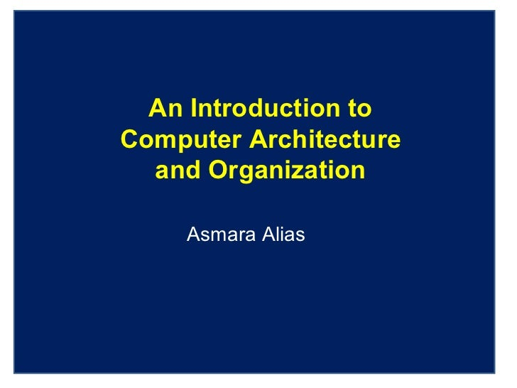 An Introduction to Computer Architecture and Organization Asmara Alias