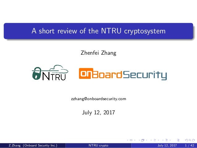 A short review of the NTRU cryptosystem Zhenfei Zhang zzhang@onboardsecurity.com July 12, 2017 Z.Zhang (Onboard Security I...