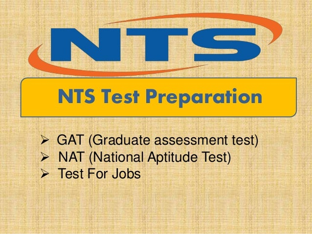 NTS Test Preparation  GAT (Graduate assessment test)  NAT (National Aptitude Test)  Test For Jobs