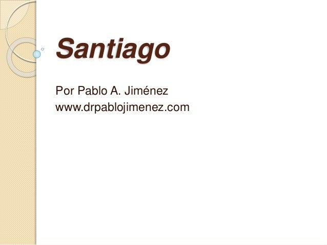 Santiago Por Pablo A. Jiménez www.drpablojimenez.com