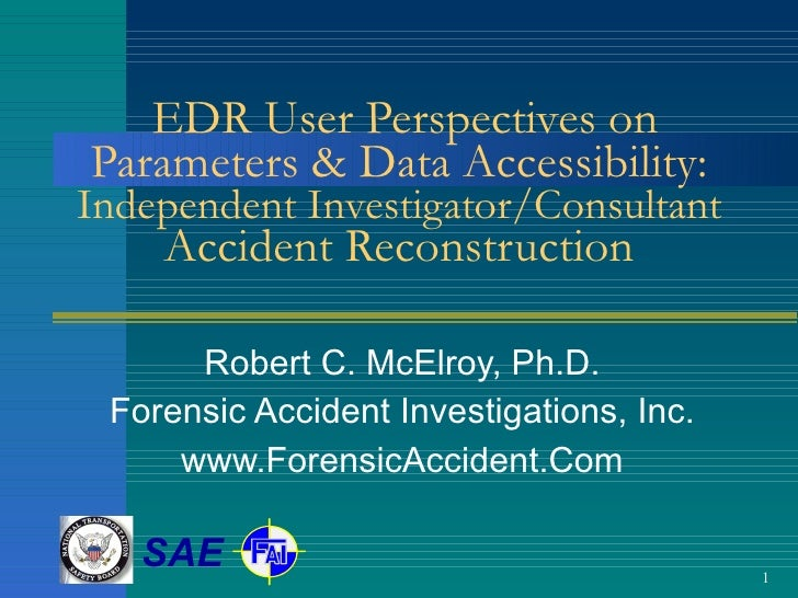 EDR User Perspectives on Parameters & Data Accessibility:  Independent Investigator/Consultant Accident Reconstruction Rob...