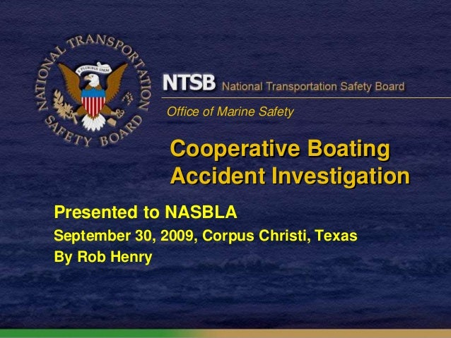 Office of Marine Safety Cooperative Boating Accident Investigation Presented to NASBLA September 30, 2009, Corpus Christi,...