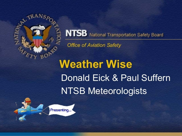 Office of Aviation SafetyWeather WiseDonald Eick & Paul SuffernNTSB Meteorologists