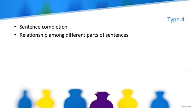 Type 4 • Sentence completion • Relationship among different parts of sentences