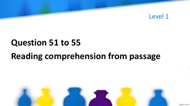 Level 1 Question 51 to 55 Reading comprehension from passage