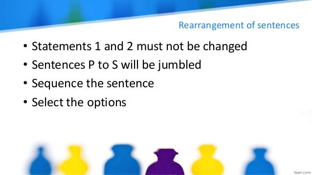 Rearrangement of sentences • Statements 1 and 2 must not be changed • Sentences P to S will be jumbled • Sequence the sent...