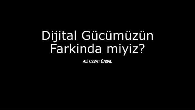 Dijital Gücümüzün Farkinda miyiz? ALİ CEVATÜNSAL