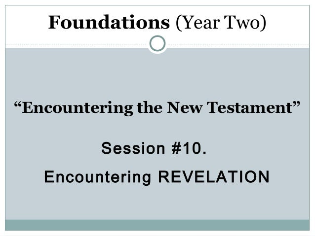 """Foundations (Year Two)""""Encountering the New Testament""""         Session #10.   Encountering REVELATION"""