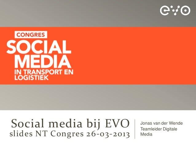 Social media bij EVO           Jonas van der Wende                               Teamleider Digitaleslides NT Congres 26-0...
