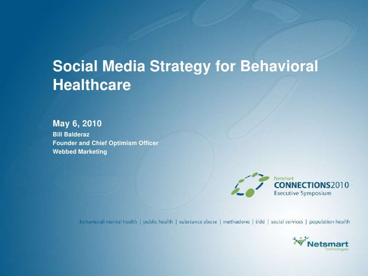 Social Media Strategy for Behavioral Healthcare<br />May 6, 2010<br />Bill Balderaz<br />Founder and Chief Optimism Office...
