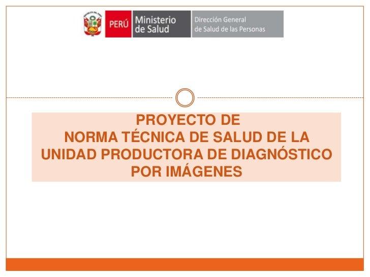 PROYECTO DE   NORMA TÉCNICA DE SALUD DE LAUNIDAD PRODUCTORA DE DIAGNÓSTICO          POR IMÁGENES
