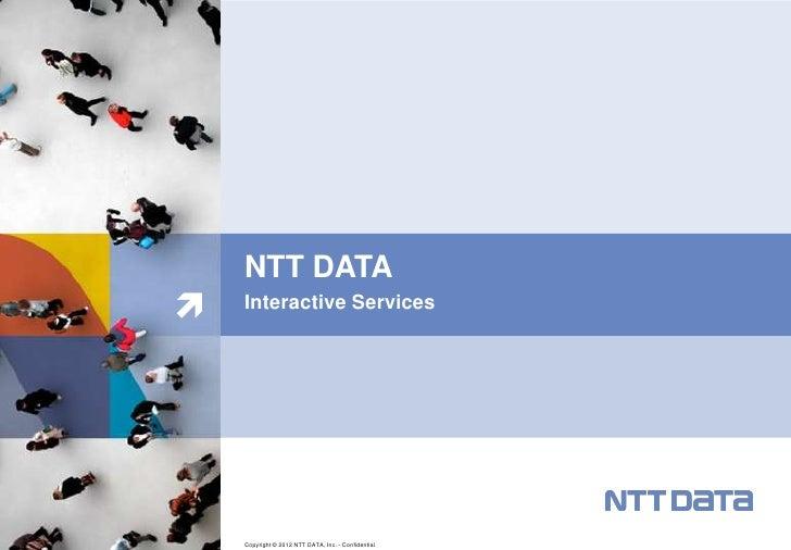 NTT DATA   Interactive Services    Copyright © 2012 NTT DATA, Inc. - Confidential