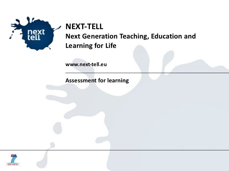 NEXT-TELL Next Generation Teaching, Education and Learning for Life www.next-tell.eu Assessment for learning
