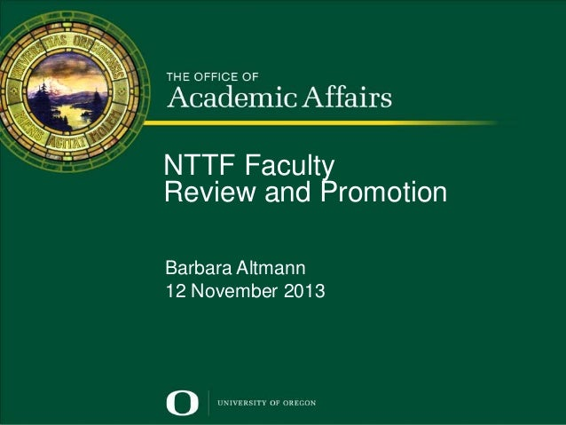 NTTF Faculty Review and Promotion Promotion and Tenure  for Untenured Faculty Barbara Altmann Presented by Doug Blandy Sen...