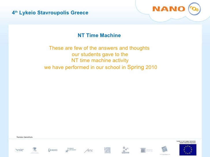 4 th  Lykeio Stavroupolis Greece NT Time Machine These are few of the answers and thoughts  our students gave to the  NT t...