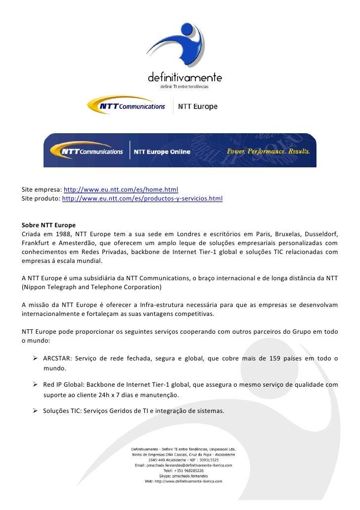 Site empresa: http://www.eu.ntt.com/es/home.htmlSite produto: http://www.eu.ntt.com/es/productos-y-servicios.htmlSobre NTT...