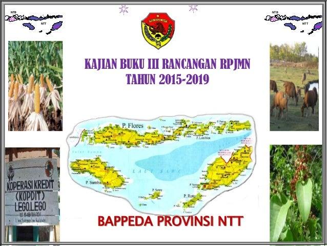 NTT NTB 64.8 63.0 NTT NTB 64.8 63.0 KAJIAN BUKU III RANCANGAN RPJMN TAHUN 2015-2019 BAPPEDA PROVINSI NTT